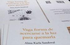 """Alma Karla Sandoval y su """"Vaga Forma de Acercarse a la Luz para  Quemarla"""""""